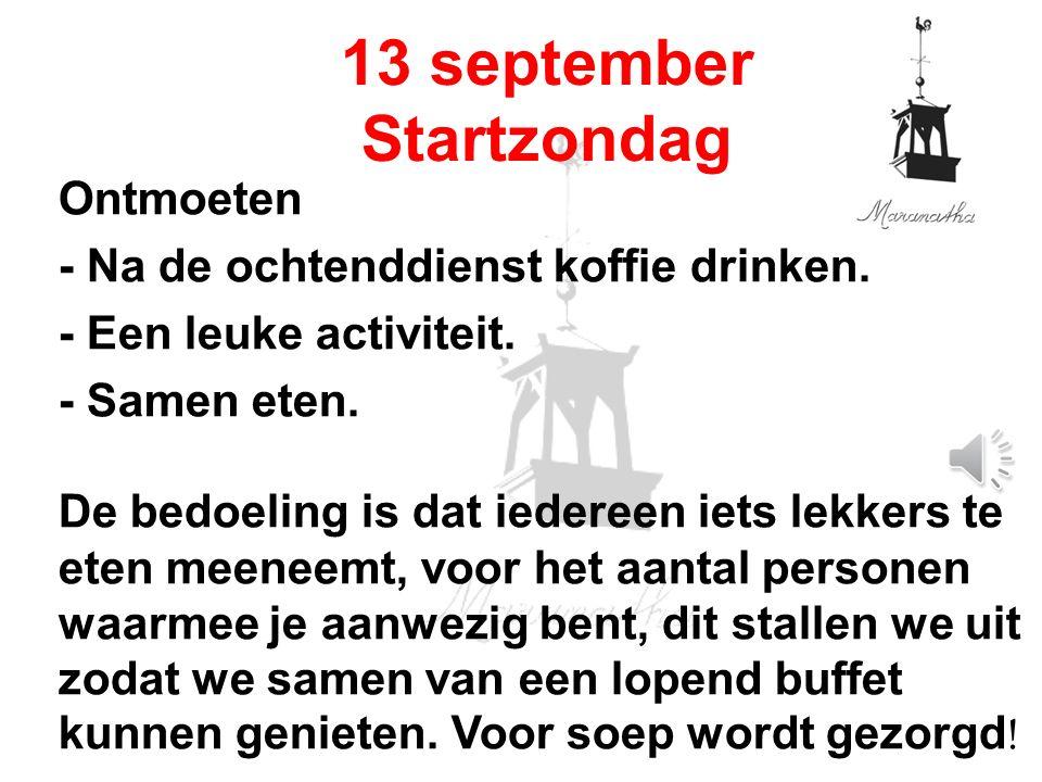 13 september Startzondag Ontmoeten - Na de ochtenddienst koffie drinken.