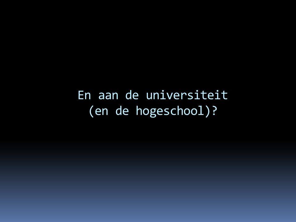 En aan de universiteit (en de hogeschool)?