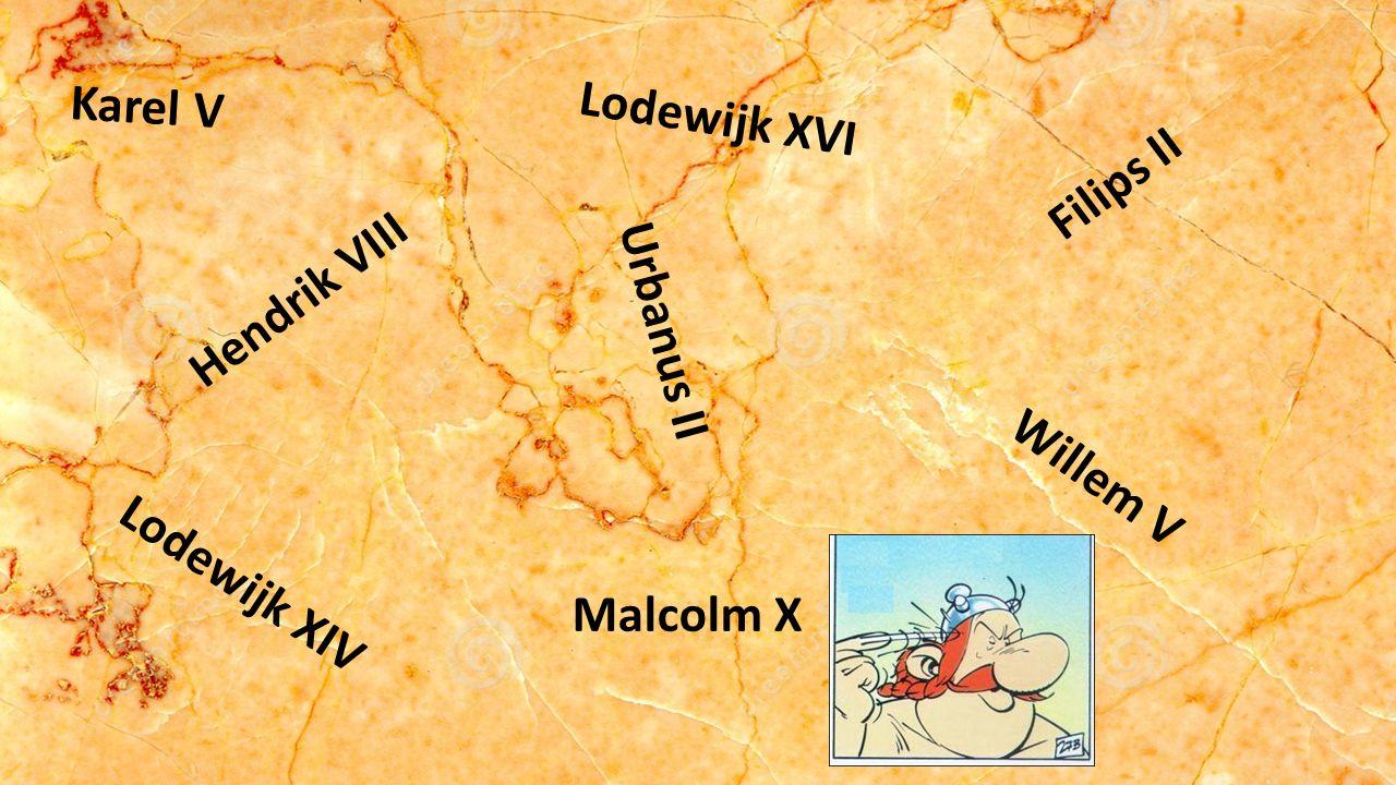 Hendrik VIII Urbanus II Karel V Lodewijk XIV Filips II Lodewijk XVI Malcolm X Willem V