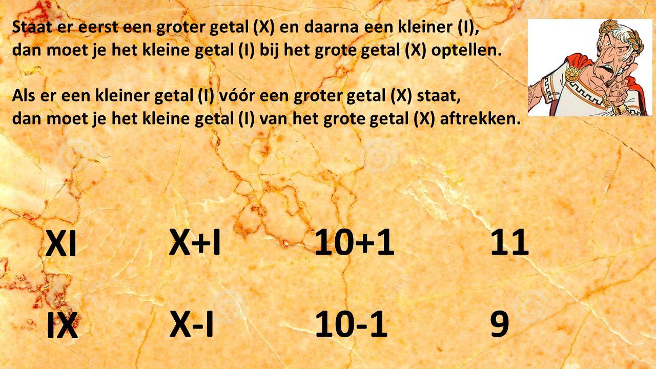 Staat er eerst een groter getal (X) en daarna een kleiner (I), dan moet je het kleine getal (I) bij het grote getal (X) optellen.