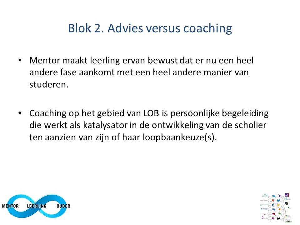 persoonlijk contact mentor – scholier Eigen verantwoordelijkheid scholier Geen standaard coachingstraject Coaching is geen counseling Omgaan met weerstanden Sommige zaken kunnen klassikaal Blok 2.