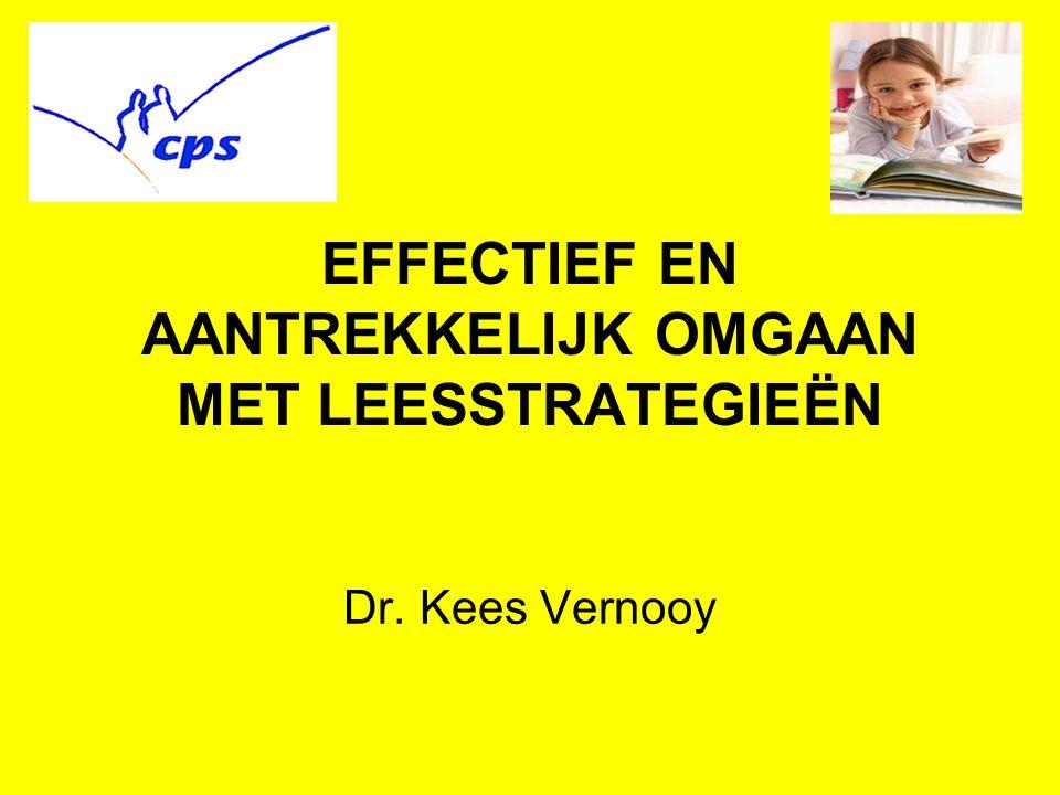 EFFECTIEF EN AANTREKKELIJK OMGAAN MET LEESSTRATEGIEËN Dr. Kees Vernooy