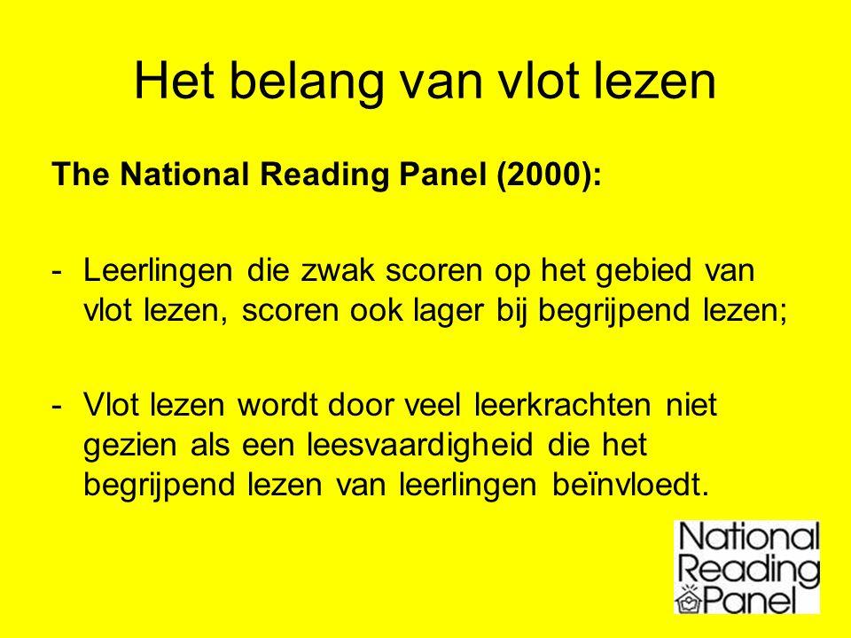 Het belang van vlot lezen The National Reading Panel (2000): -Leerlingen die zwak scoren op het gebied van vlot lezen, scoren ook lager bij begrijpend