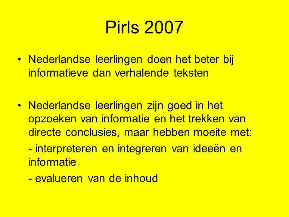 Pirls 2007 Nederlandse leerlingen doen het beter bij informatieve dan verhalende teksten Nederlandse leerlingen zijn goed in het opzoeken van informat