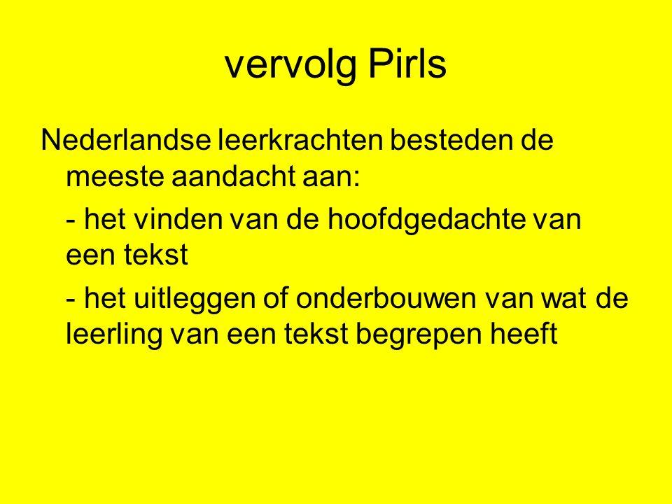 vervolg Pirls Nederlandse leerkrachten besteden de meeste aandacht aan: - het vinden van de hoofdgedachte van een tekst - het uitleggen of onderbouwen