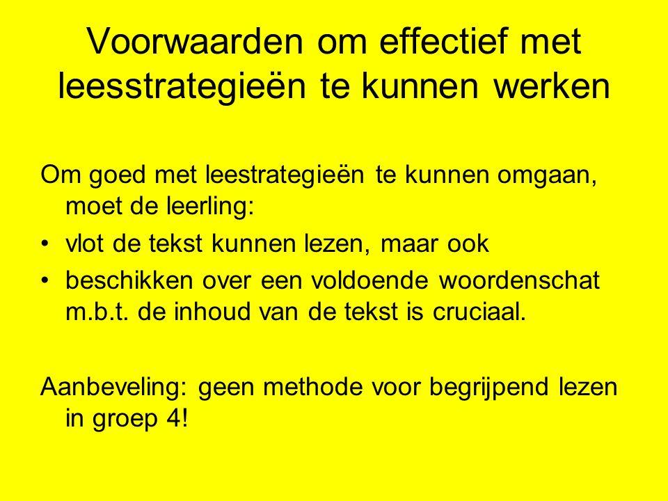 Voorwaarden om effectief met leesstrategieën te kunnen werken Om goed met leestrategieën te kunnen omgaan, moet de leerling: vlot de tekst kunnen leze