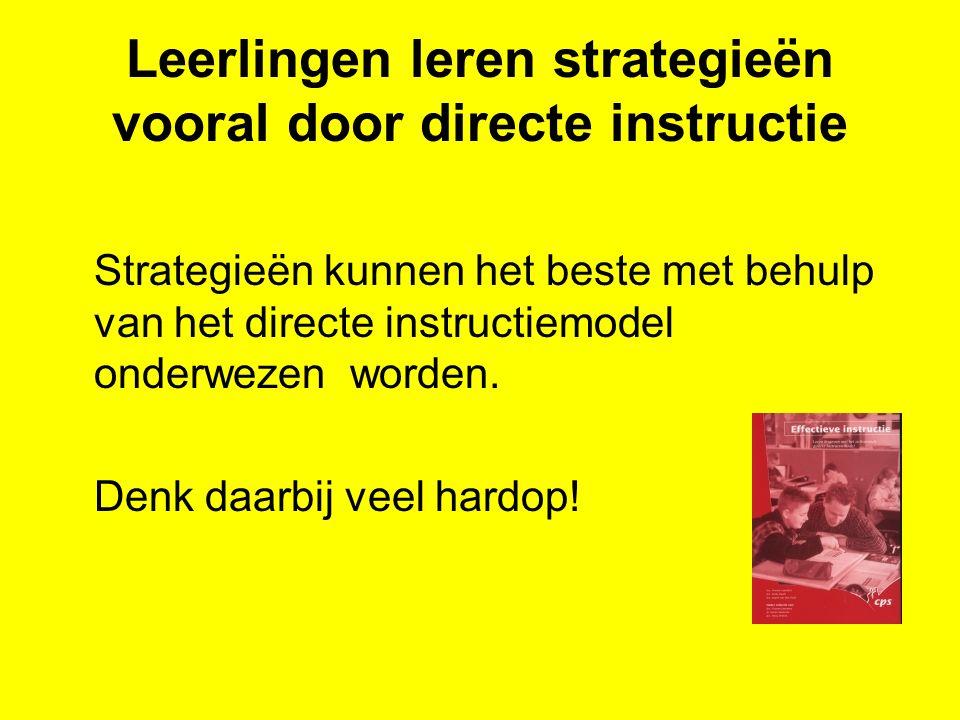 Leerlingen leren strategieën vooral door directe instructie Strategieën kunnen het beste met behulp van het directe instructiemodel onderwezen worden.