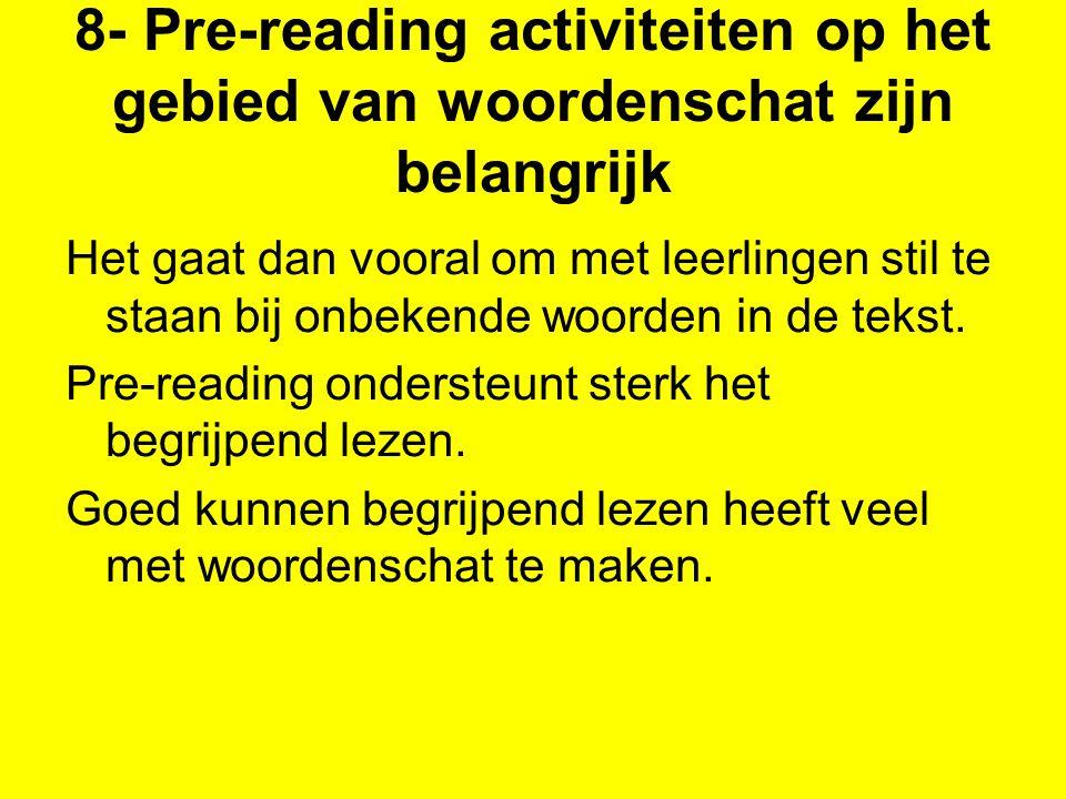 8- Pre-reading activiteiten op het gebied van woordenschat zijn belangrijk Het gaat dan vooral om met leerlingen stil te staan bij onbekende woorden i