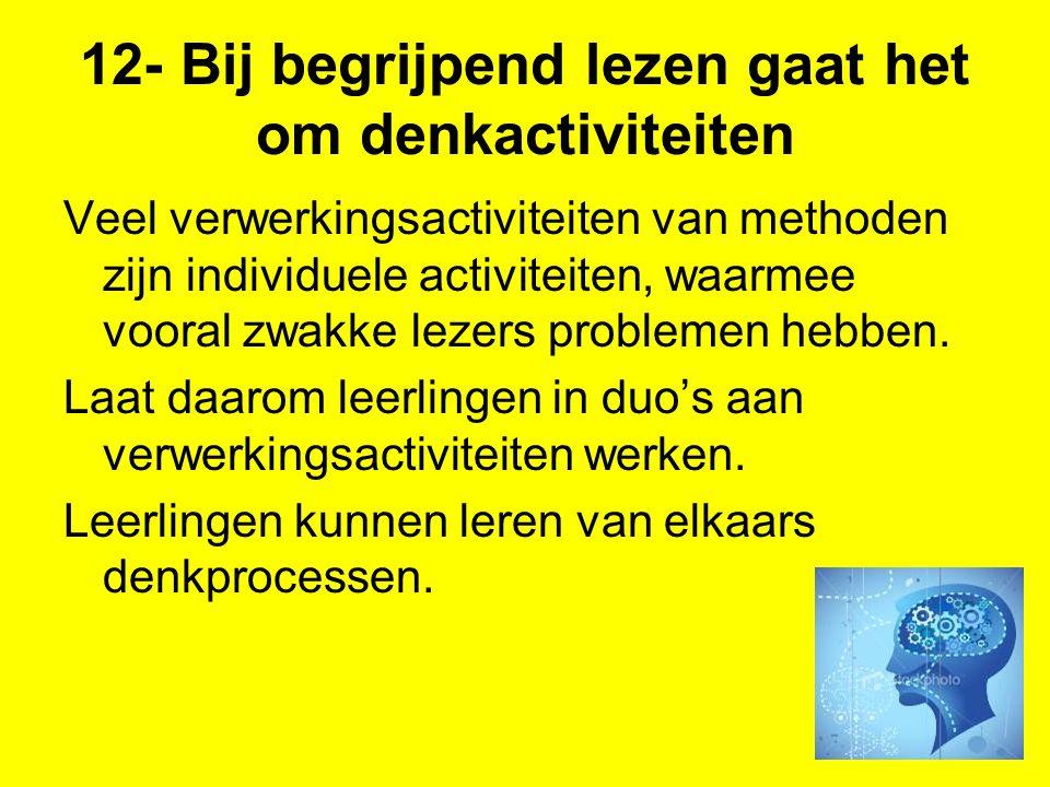 12- Bij begrijpend lezen gaat het om denkactiviteiten Veel verwerkingsactiviteiten van methoden zijn individuele activiteiten, waarmee vooral zwakke l