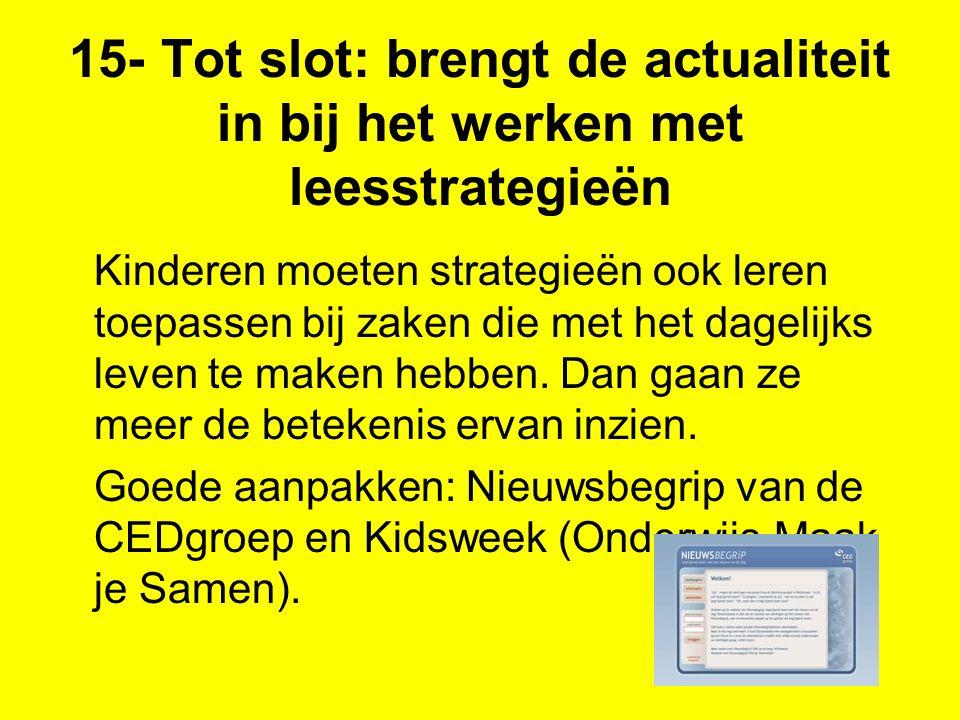 15- Tot slot: brengt de actualiteit in bij het werken met leesstrategieën Kinderen moeten strategieën ook leren toepassen bij zaken die met het dageli