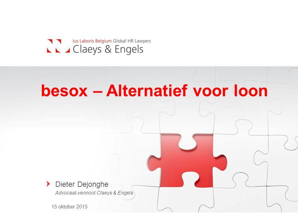 15 oktober 2015 Dieter Dejonghe Advocaat-vennoot Claeys & Engels besox – Alternatief voor loon