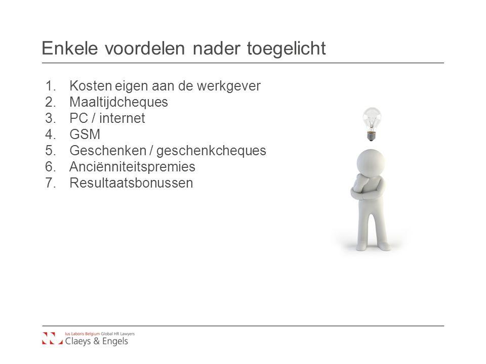 Enkele voordelen nader toegelicht 1.Kosten eigen aan de werkgever 2.Maaltijdcheques 3.PC / internet 4.GSM 5.Geschenken / geschenkcheques 6.Anciënniteitspremies 7.Resultaatsbonussen