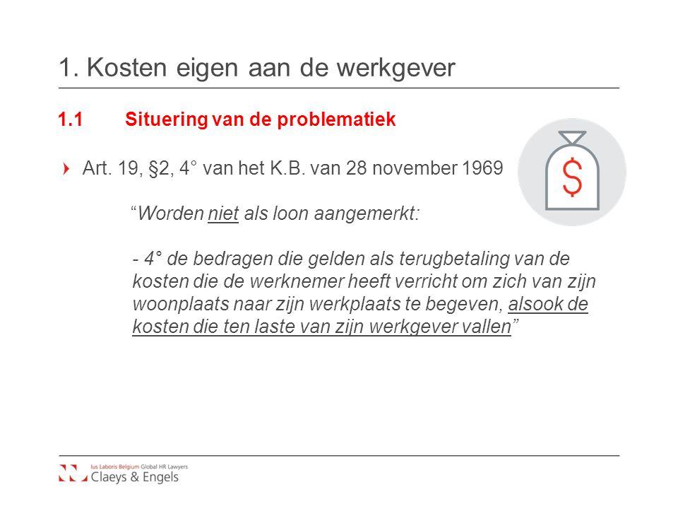 """1. Kosten eigen aan de werkgever 1.1Situering van de problematiek Art. 19, §2, 4° van het K.B. van 28 november 1969 """"Worden niet als loon aangemerkt:"""