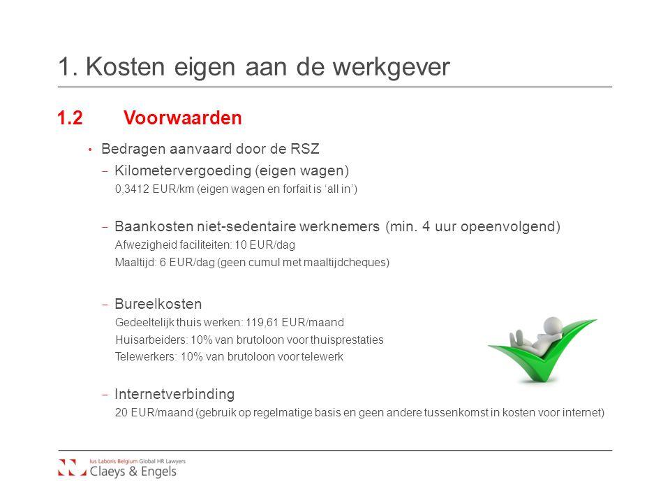 1. Kosten eigen aan de werkgever 1.2Voorwaarden Bedragen aanvaard door de RSZ – Kilometervergoeding (eigen wagen) 0,3412 EUR/km (eigen wagen en forfai
