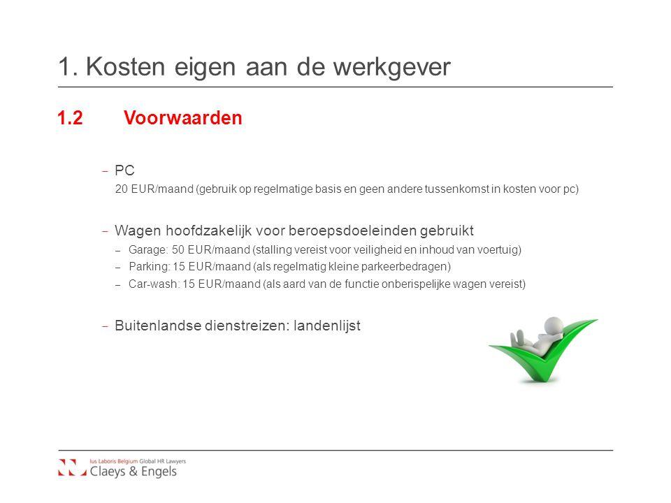 1. Kosten eigen aan de werkgever 1.2Voorwaarden – PC 20 EUR/maand (gebruik op regelmatige basis en geen andere tussenkomst in kosten voor pc) – Wagen