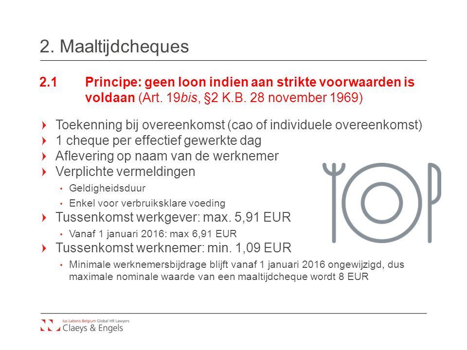 2. Maaltijdcheques 2.1Principe: geen loon indien aan strikte voorwaarden is voldaan (Art. 19bis, §2 K.B. 28 november 1969) Toekenning bij overeenkomst