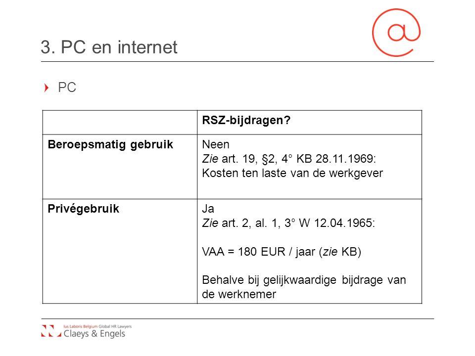 3. PC en internet RSZ-bijdragen? Beroepsmatig gebruikNeen Zie art. 19, §2, 4° KB 28.11.1969: Kosten ten laste van de werkgever PrivégebruikJa Zie art.