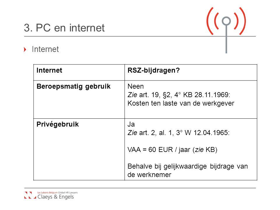 3. PC en internet Internet RSZ-bijdragen? Beroepsmatig gebruikNeen Zie art. 19, §2, 4° KB 28.11.1969: Kosten ten laste van de werkgever PrivégebruikJa