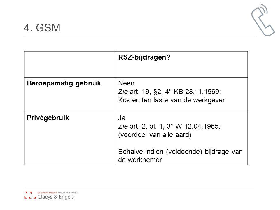 4. GSM RSZ-bijdragen? Beroepsmatig gebruikNeen Zie art. 19, §2, 4° KB 28.11.1969: Kosten ten laste van de werkgever PrivégebruikJa Zie art. 2, al. 1,