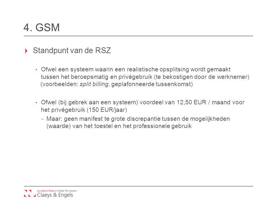 4. GSM Standpunt van de RSZ Ofwel een systeem waarin een realistische opsplitsing wordt gemaakt tussen het beroepsmatig en privégebruik (te bekostigen