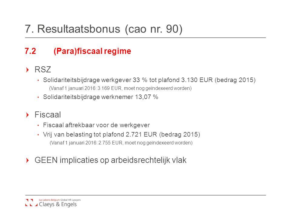 7. Resultaatsbonus (cao nr. 90) 7.2(Para)fiscaal regime RSZ Solidariteitsbijdrage werkgever 33 % tot plafond 3.130 EUR (bedrag 2015) (Vanaf 1 januari