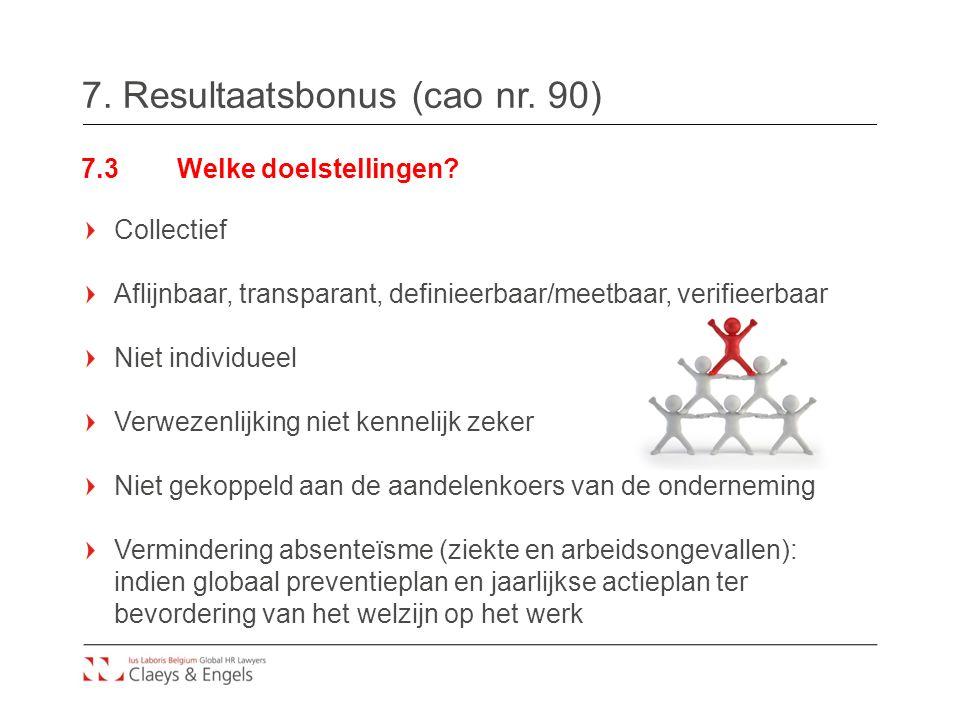 7. Resultaatsbonus (cao nr. 90) 7.3Welke doelstellingen? Collectief Aflijnbaar, transparant, definieerbaar/meetbaar, verifieerbaar Niet individueel Ve