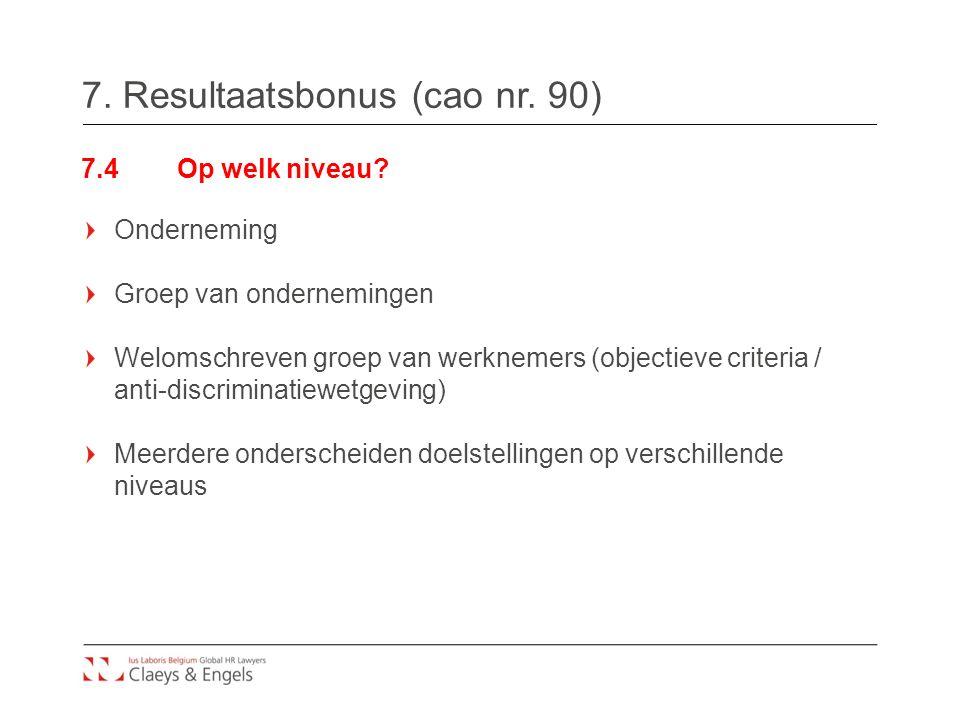 7. Resultaatsbonus (cao nr. 90) 7.4Op welk niveau? Onderneming Groep van ondernemingen Welomschreven groep van werknemers (objectieve criteria / anti-