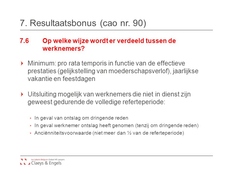 7. Resultaatsbonus (cao nr. 90) 7.6Op welke wijze wordt er verdeeld tussen de werknemers? Minimum: pro rata temporis in functie van de effectieve pres