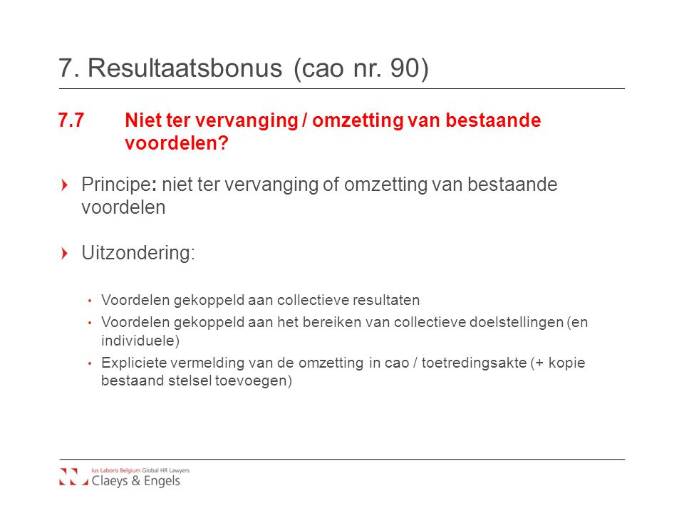 7. Resultaatsbonus (cao nr. 90) 7.7Niet ter vervanging / omzetting van bestaande voordelen? Principe: niet ter vervanging of omzetting van bestaande v