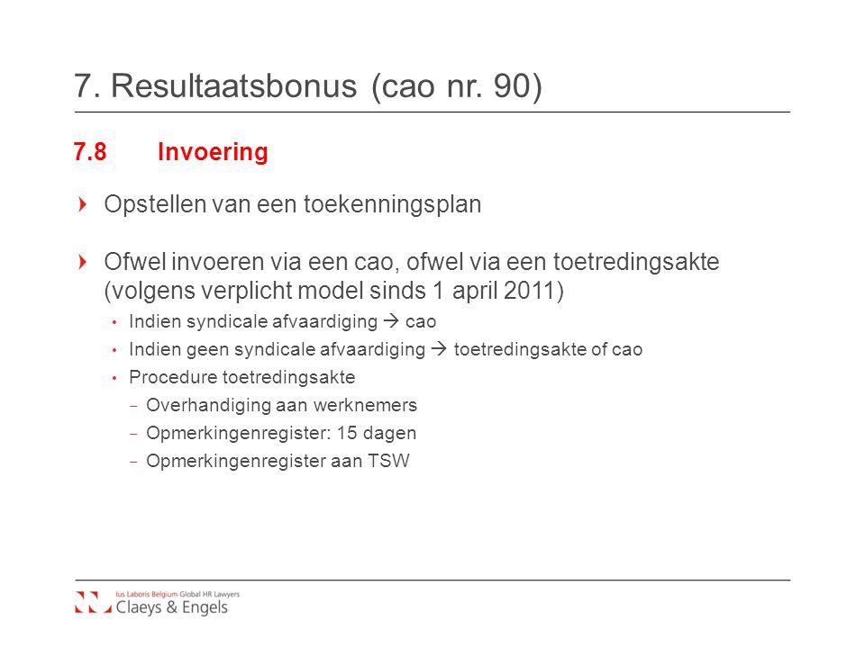 7. Resultaatsbonus (cao nr. 90) 7.8Invoering Opstellen van een toekenningsplan Ofwel invoeren via een cao, ofwel via een toetredingsakte (volgens verp