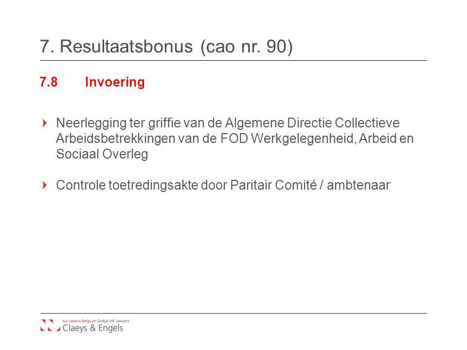 7. Resultaatsbonus (cao nr. 90) 7.8Invoering Neerlegging ter griffie van de Algemene Directie Collectieve Arbeidsbetrekkingen van de FOD Werkgelegenhe