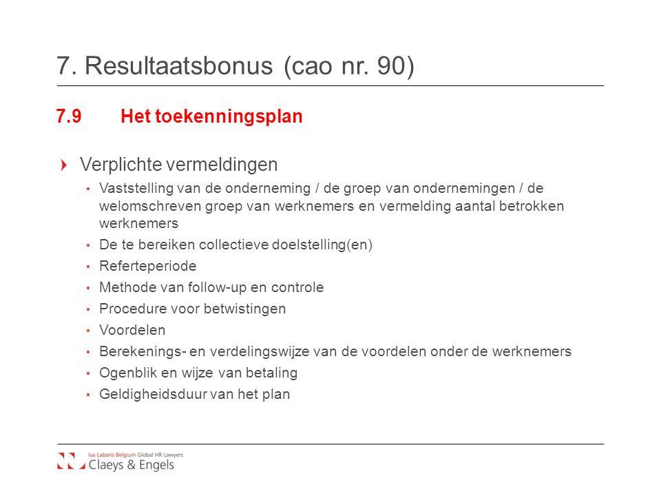 7. Resultaatsbonus (cao nr. 90) 7.9Het toekenningsplan Verplichte vermeldingen Vaststelling van de onderneming / de groep van ondernemingen / de welom