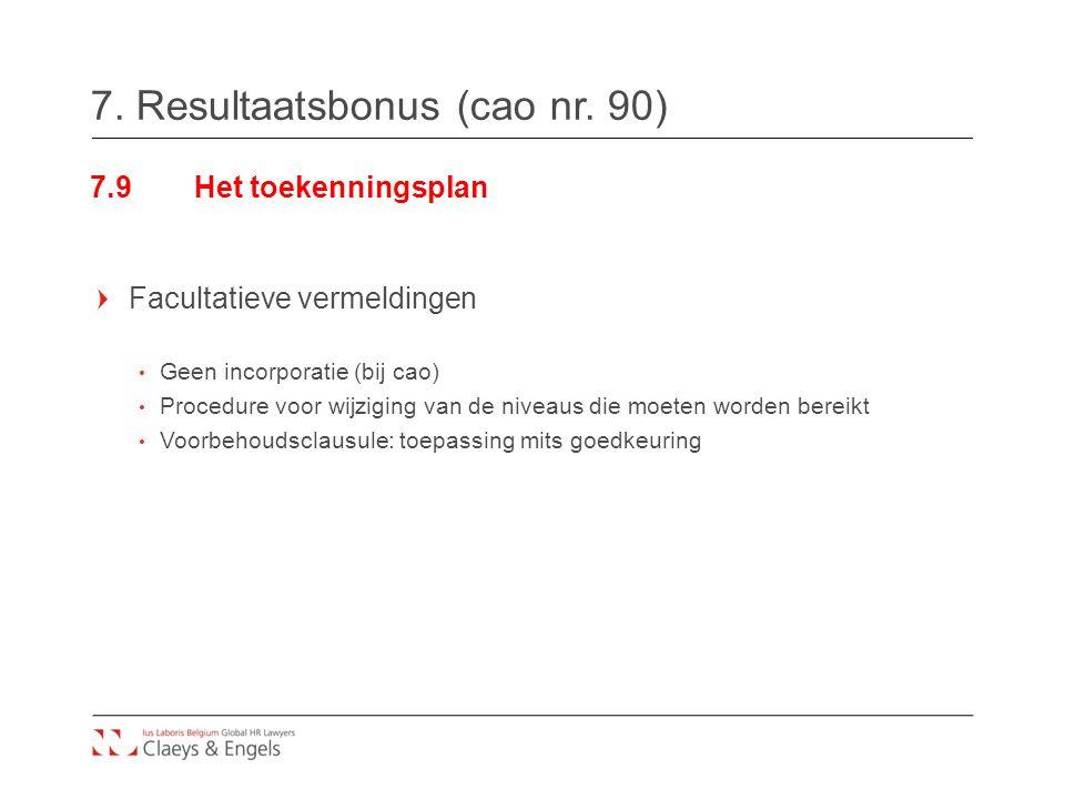 7. Resultaatsbonus (cao nr. 90) 7.9Het toekenningsplan Facultatieve vermeldingen Geen incorporatie (bij cao) Procedure voor wijziging van de niveaus d