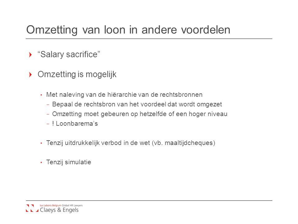 """Omzetting van loon in andere voordelen """"Salary sacrifice"""" Omzetting is mogelijk Met naleving van de hiërarchie van de rechtsbronnen – Bepaal de rechts"""