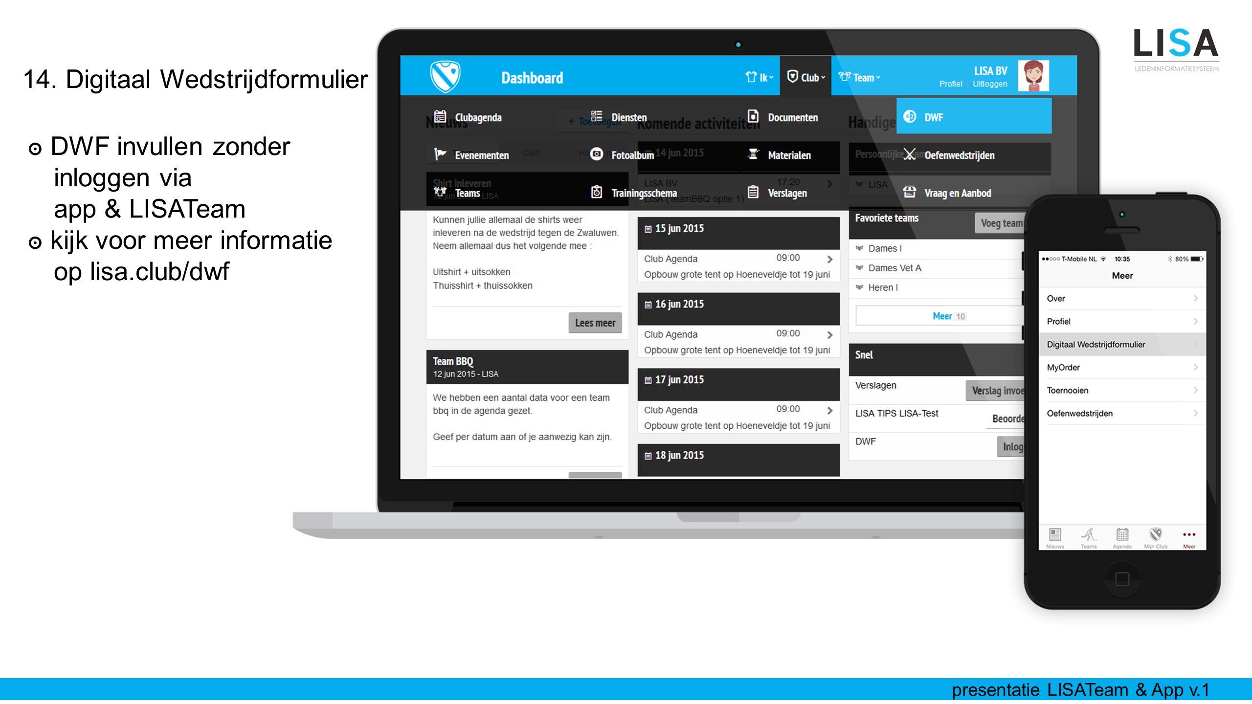 ๏ DWF invullen zonder inloggen via app & LISATeam ๏ kijk voor meer informatie op lisa.club/dwf 14. Digitaal Wedstrijdformulier presentatie LISATeam &