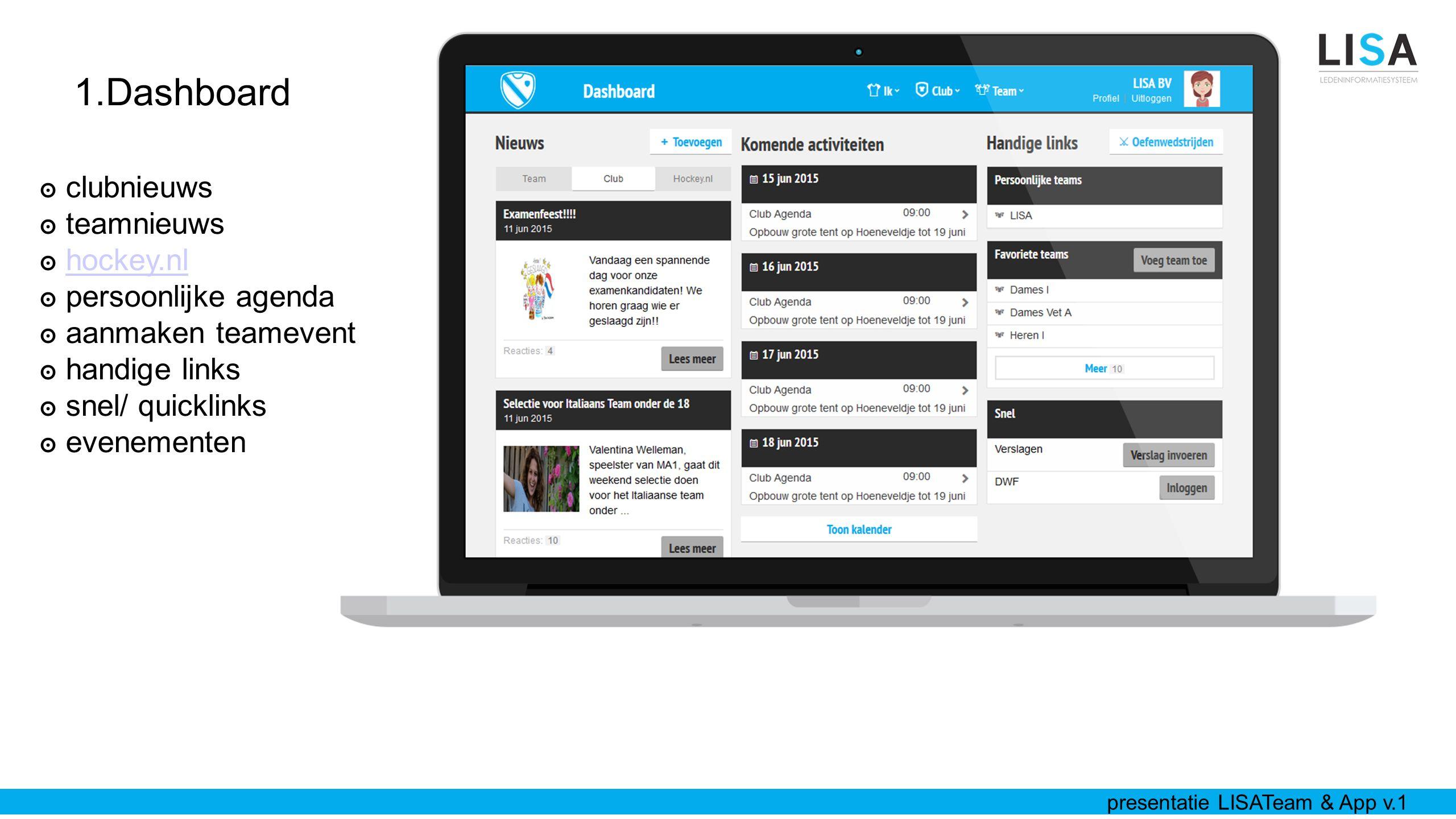1.Dashboard ๏ clubnieuws ๏ teamnieuws ๏ hockey.nlhockey.nl ๏ persoonlijke agenda ๏ aanmaken teamevent ๏ handige links ๏ snel/ quicklinks ๏ evenementen presentatie LISATeam & App v.1