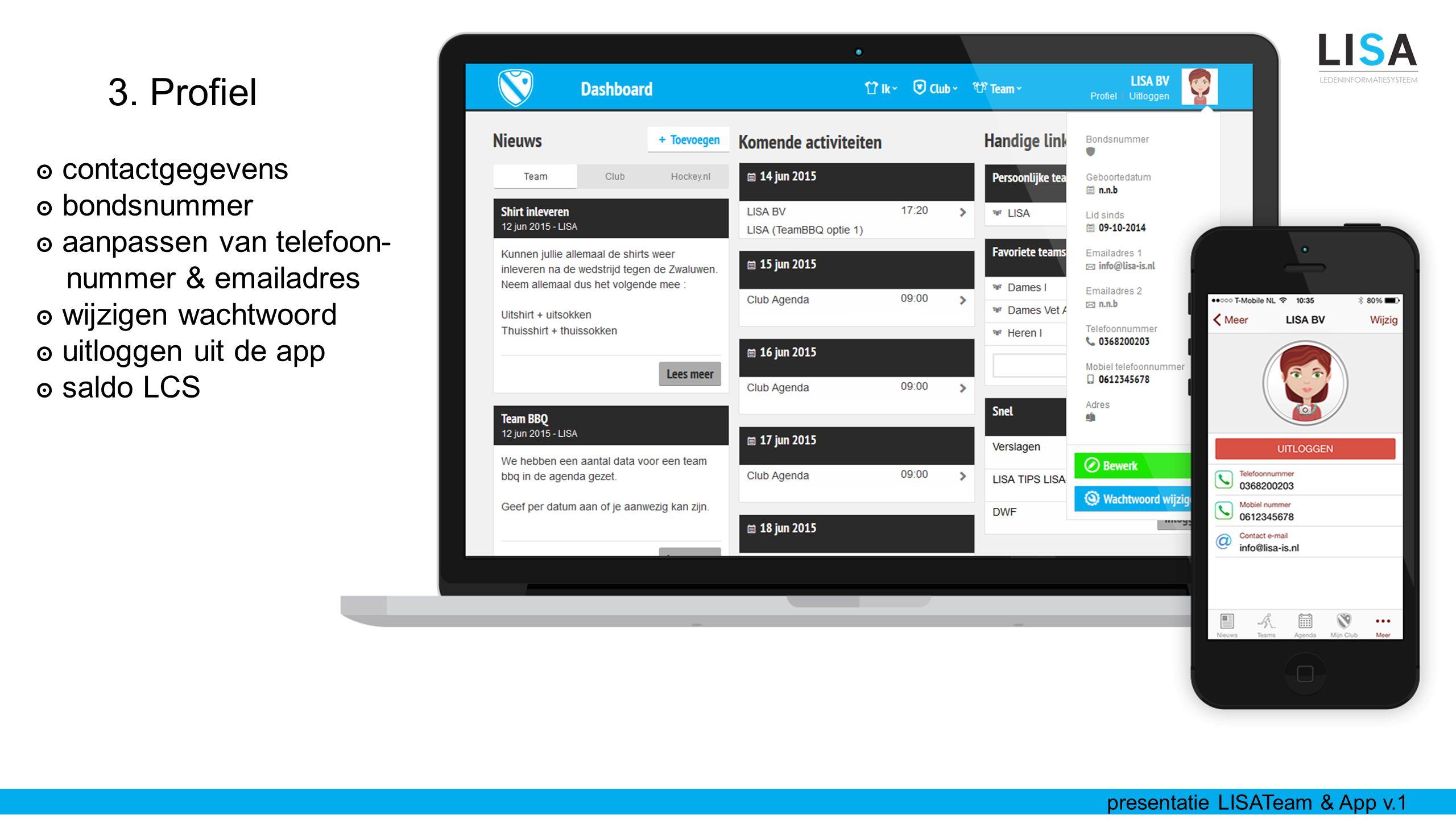 3. Profiel ๏ contactgegevens ๏ bondsnummer ๏ aanpassen van telefoon- nummer & emailadres ๏ wijzigen wachtwoord ๏ uitloggen uit de app ๏ saldo LCS pres
