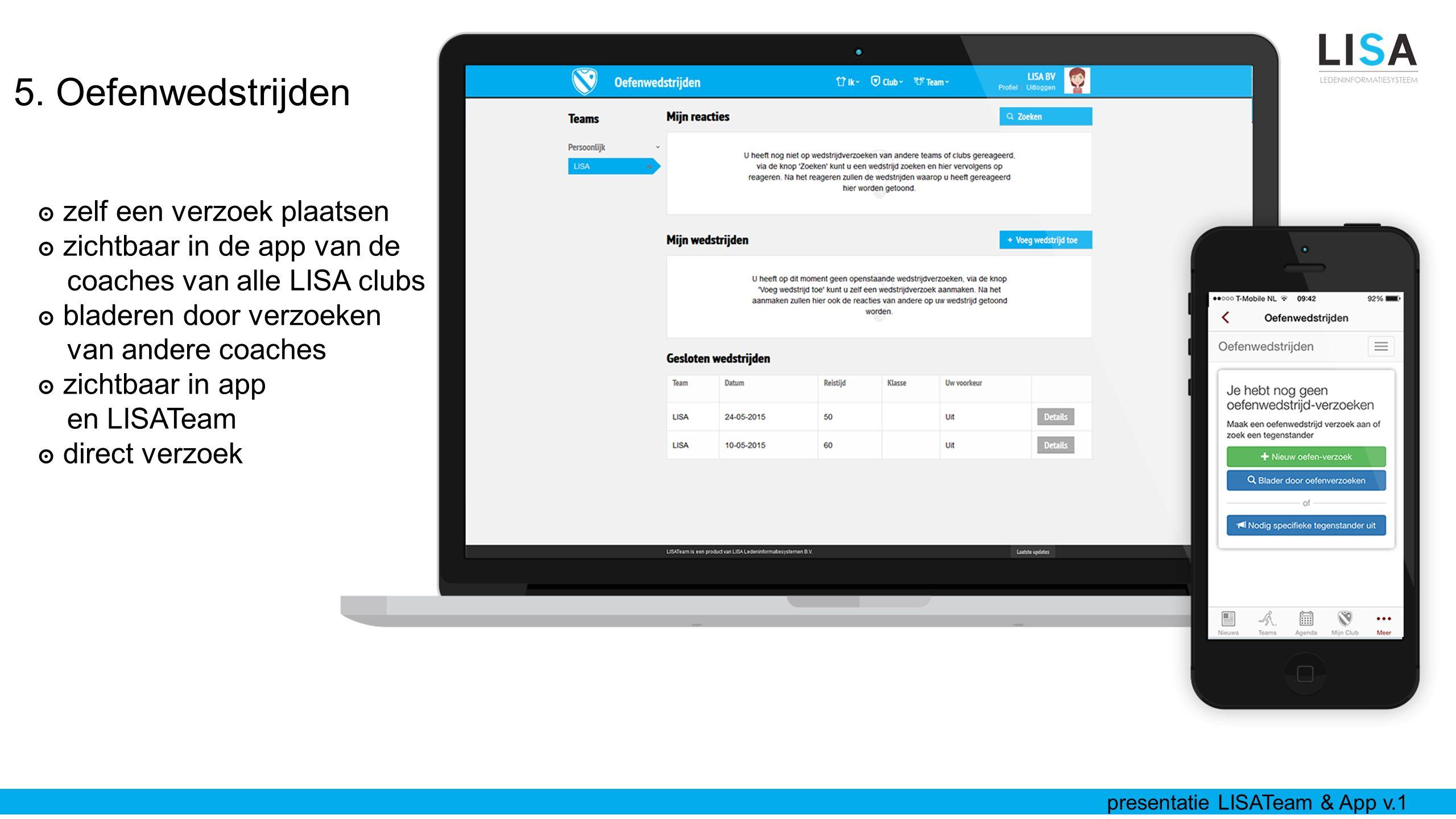 5. Oefenwedstrijden ๏ zelf een verzoek plaatsen ๏ zichtbaar in de app van de coaches van alle LISA clubs ๏ bladeren door verzoeken van andere coaches