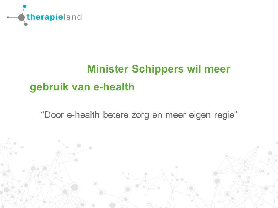 Minister Schippers wil meer gebruik van e-health Door e-health betere zorg en meer eigen regie