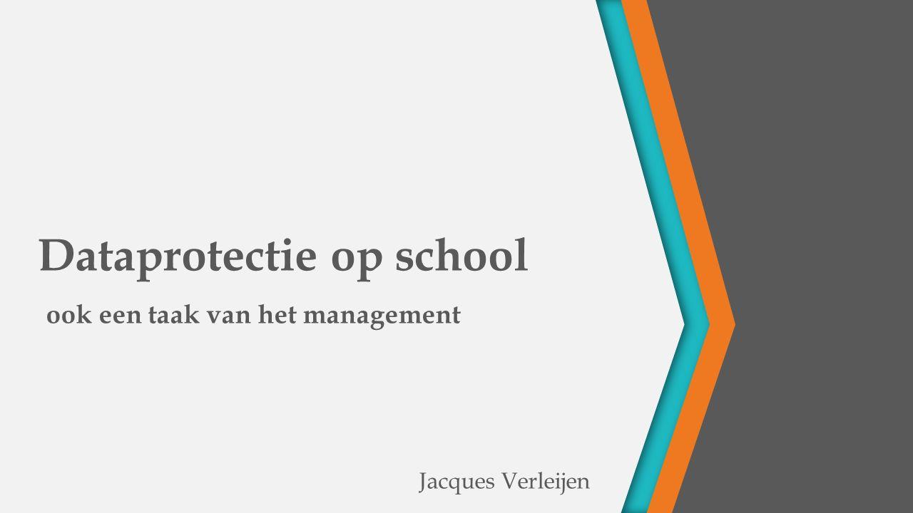Dataprotectie op school Jacques Verleijen ook een taak van het management