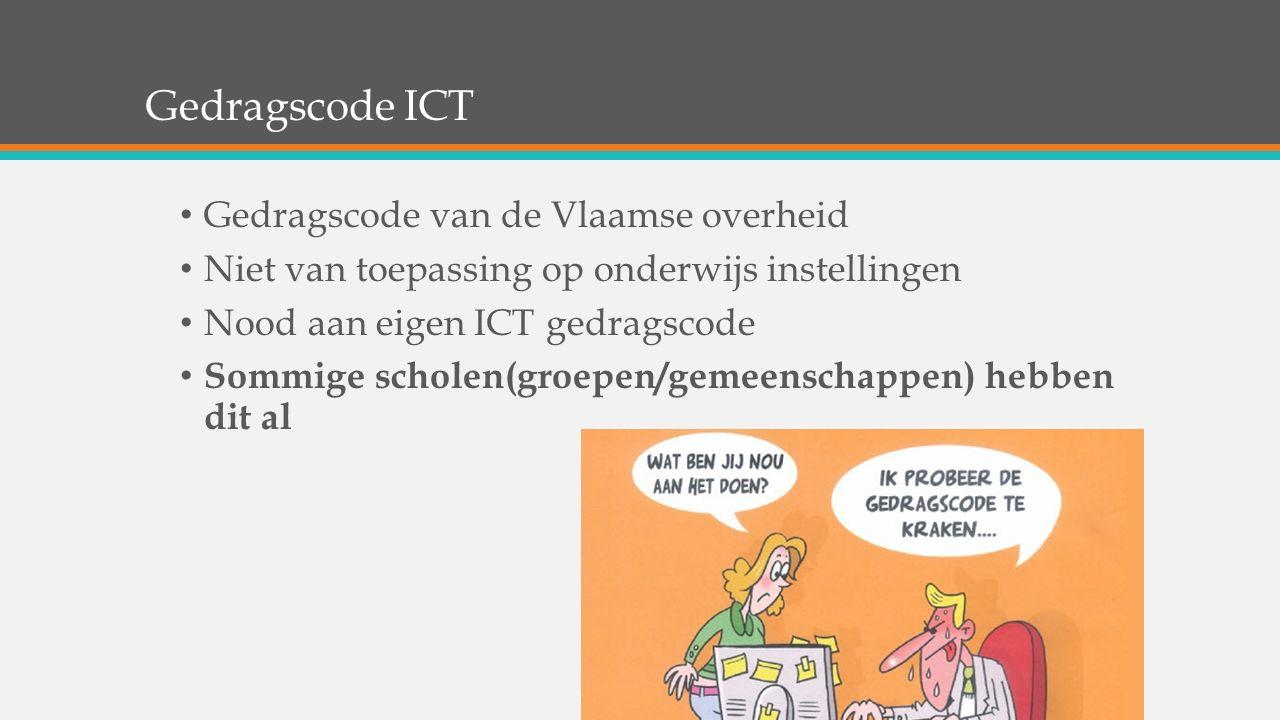 Gedragscode ICT Gedragscode van de Vlaamse overheid Niet van toepassing op onderwijs instellingen Nood aan eigen ICT gedragscode Sommige scholen(groep