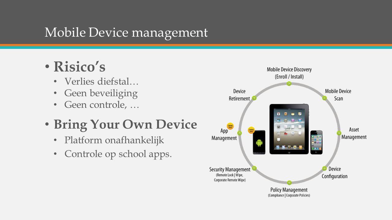 Mobile Device management Risico's Verlies diefstal… Geen beveiliging Geen controle, … Bring Your Own Device Platform onafhankelijk Controle op school