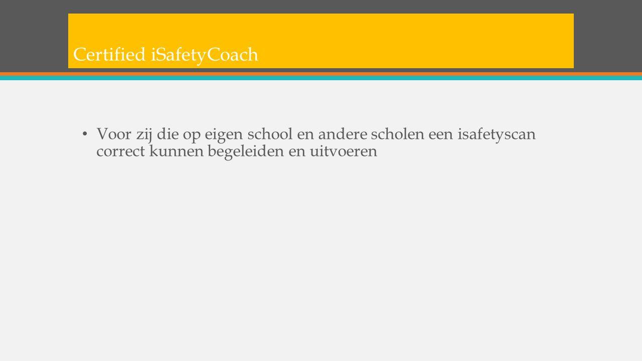 Voor zij die op eigen school en andere scholen een isafetyscan correct kunnen begeleiden en uitvoeren Certified iSafetyCoach