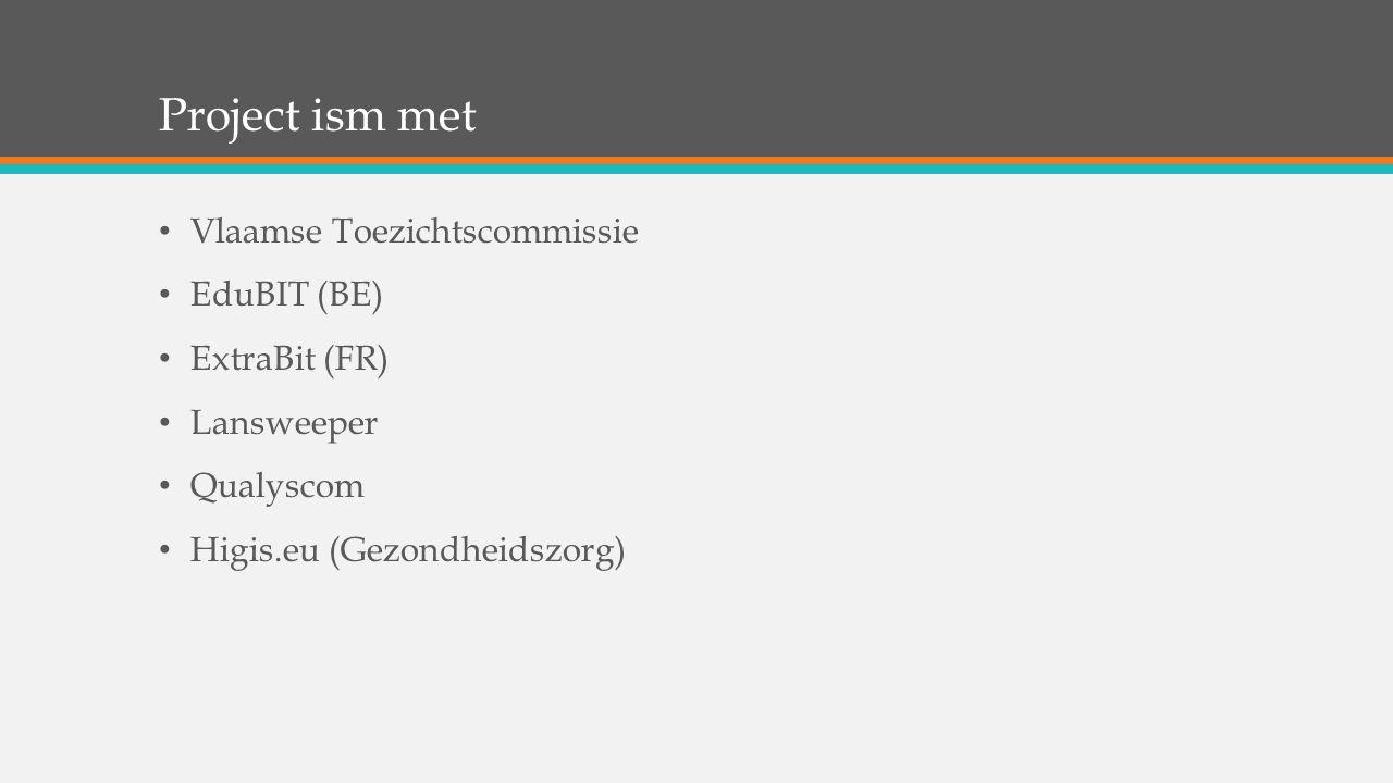 Project ism met Vlaamse Toezichtscommissie EduBIT (BE) ExtraBit (FR) Lansweeper Qualyscom Higis.eu (Gezondheidszorg)