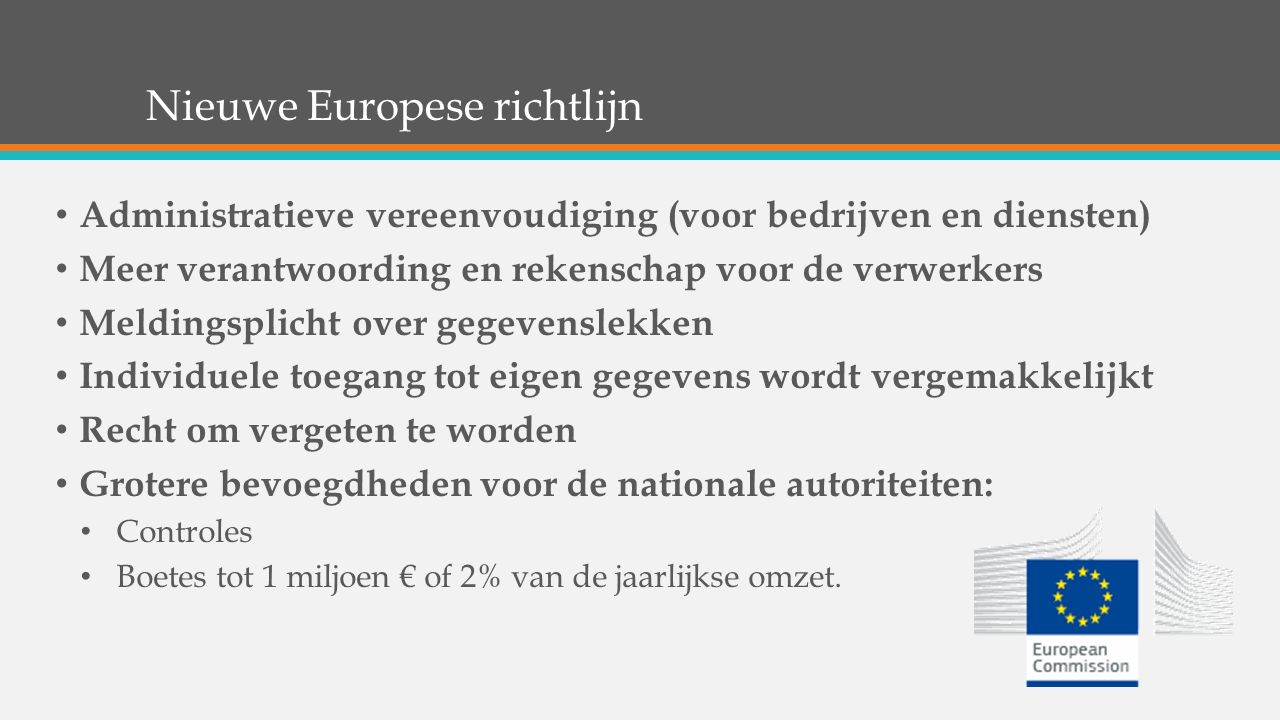 Nieuwe Europese richtlijn Administratieve vereenvoudiging (voor bedrijven en diensten) Meer verantwoording en rekenschap voor de verwerkers Meldingspl