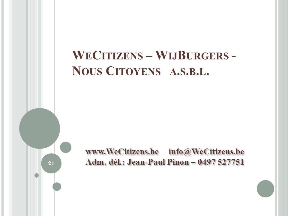 www.WeCitizens.be info@WeCitizens.be Adm. dél.: Jean-Paul Pinon – 0497 527751 www.WeCitizens.be info@WeCitizens.be Adm. dél.: Jean-Paul Pinon – 0497 5