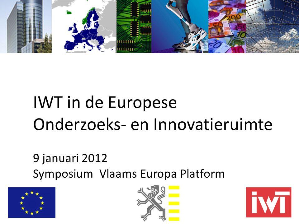 IWT in de Europese Onderzoeks- en Innovatieruimte 9 januari 2012 Symposium Vlaams Europa Platform