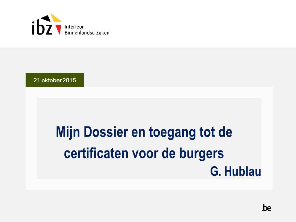 G. Hublau Mijn Dossier en toegang tot de certificaten voor de burgers 21 oktober 2015