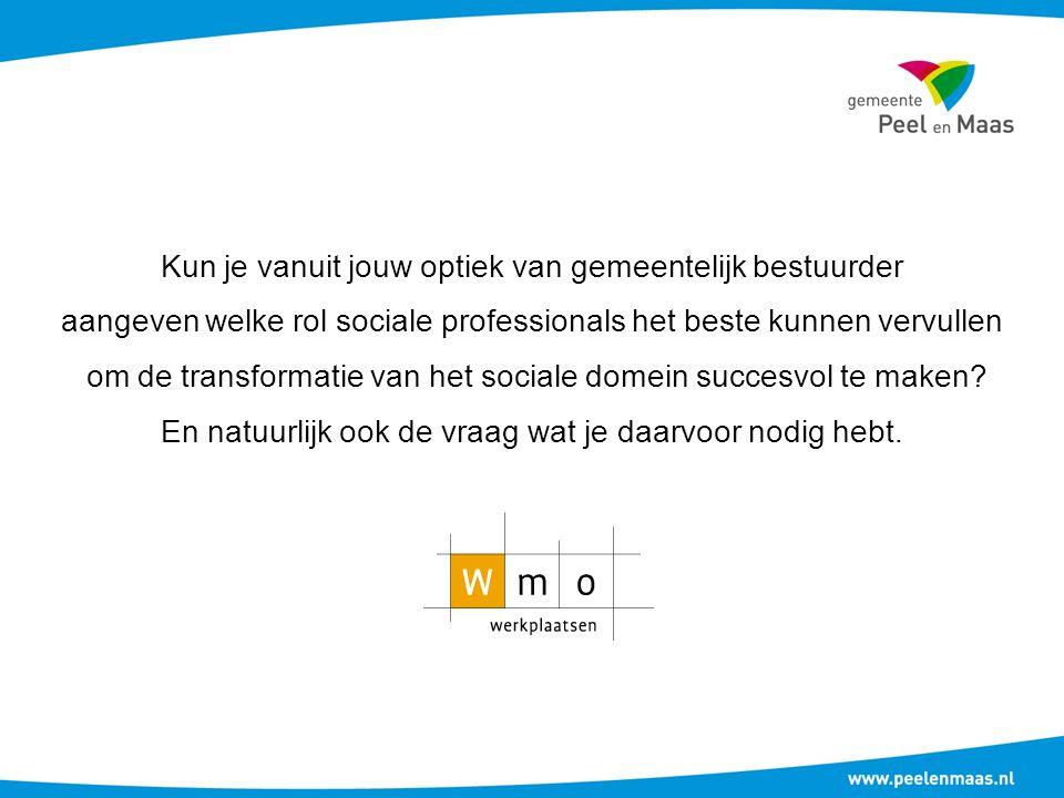 Kun je vanuit jouw optiek van gemeentelijk bestuurder aangeven welke rol sociale professionals het beste kunnen vervullen om de transformatie van het