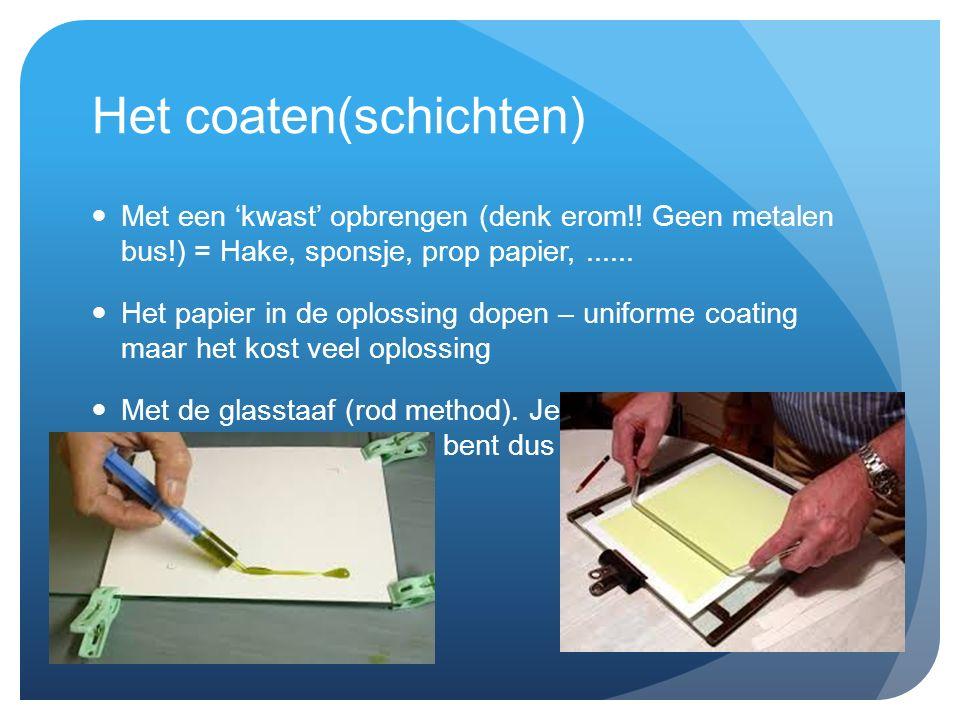 Het coaten(schichten) Met een 'kwast' opbrengen (denk erom!! Geen metalen bus!) = Hake, sponsje, prop papier,...... Het papier in de oplossing dopen –